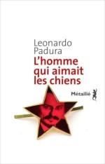 Leonardo Padura, L'homme qui aimait les chiens, R-PAD