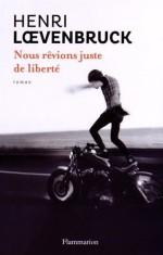 Henri Loevenbruck, Nous rêvions juste de liberté, R-LOE