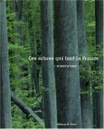 Ces arbres qui font la france, Robert Bourdu, 582.16-BOU