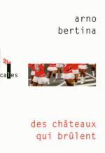arno bertina, des châteaux qui brulent