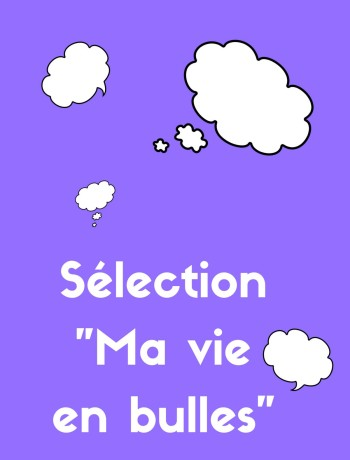 Sélection _Ma vie en bulles_